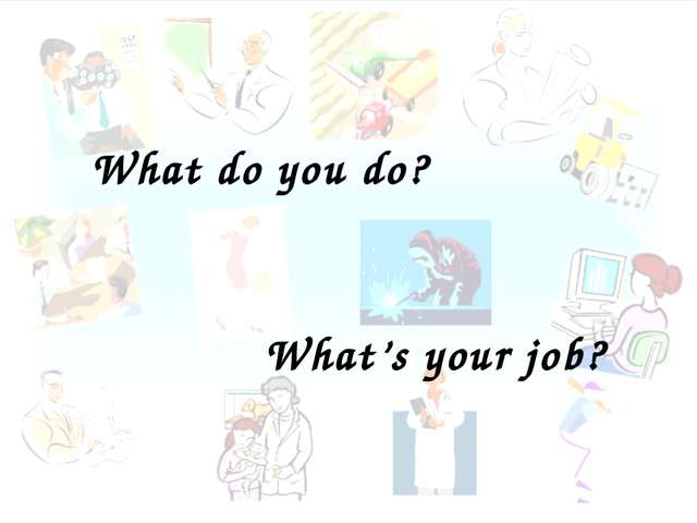 What do you do? What's your job?