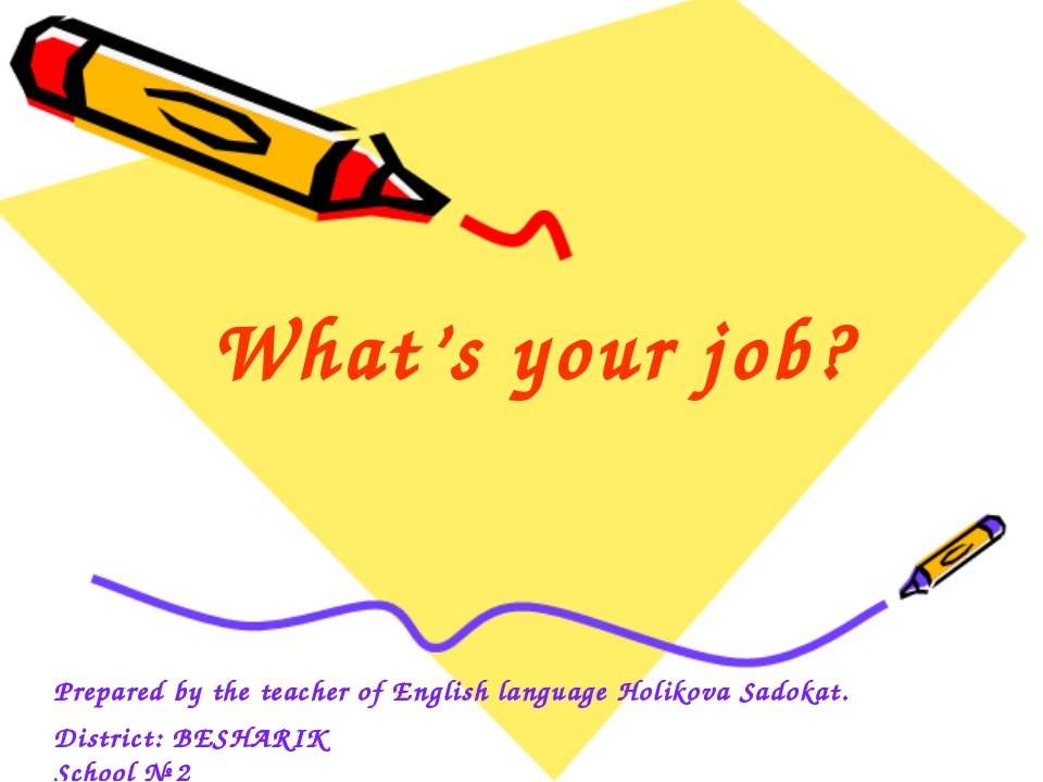 What's your job? Prepared by the teacher of English language Holikova Sadokat...