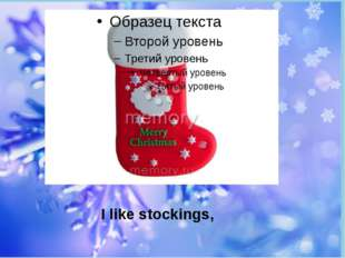 I like stockings,