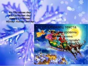 It's Christmas day! It's Christmas day! Happy Christmas! Hurray! Hurray! Hurr