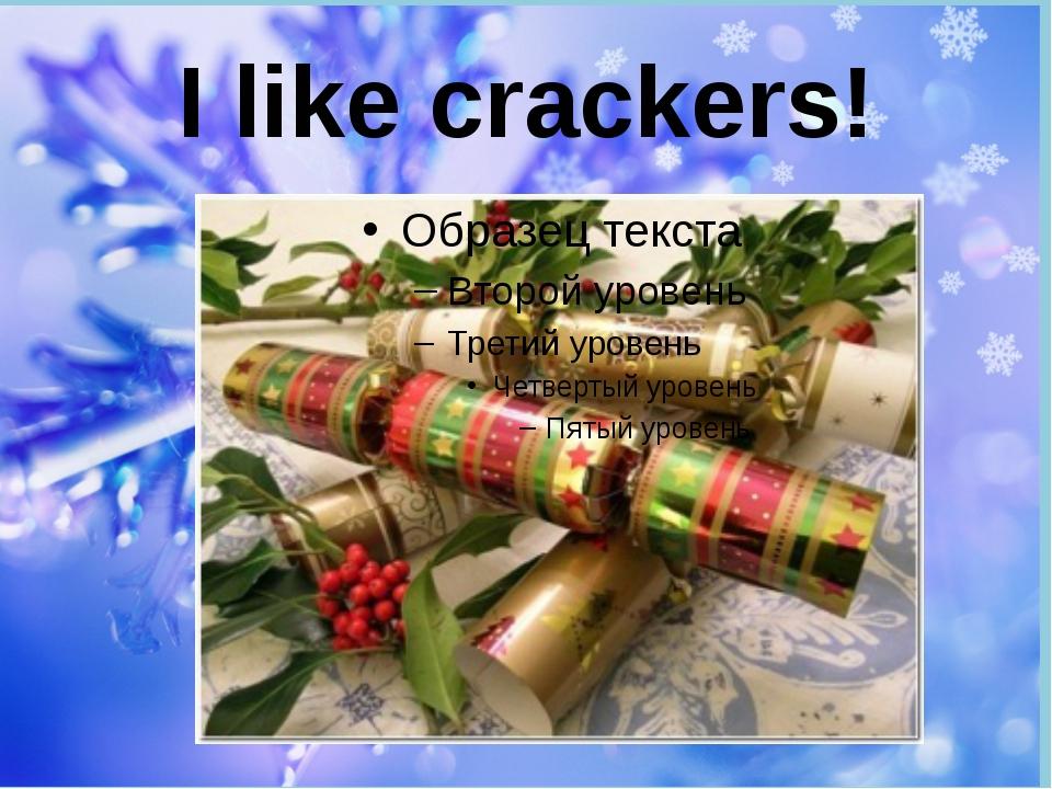 I like crackers!