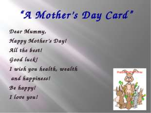 """A Mother's Day Card"" Dear Mummy, Happy Mother's Day! All the best! Good luck"