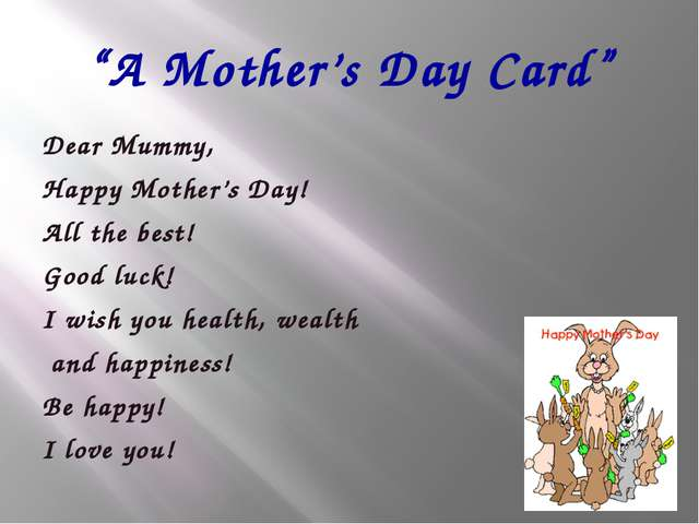 """A Mother's Day Card"" Dear Mummy, Happy Mother's Day! All the best! Good luck..."