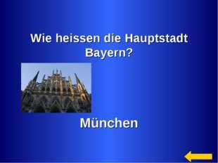Wie heissen die Hauptstadt Bayern? München