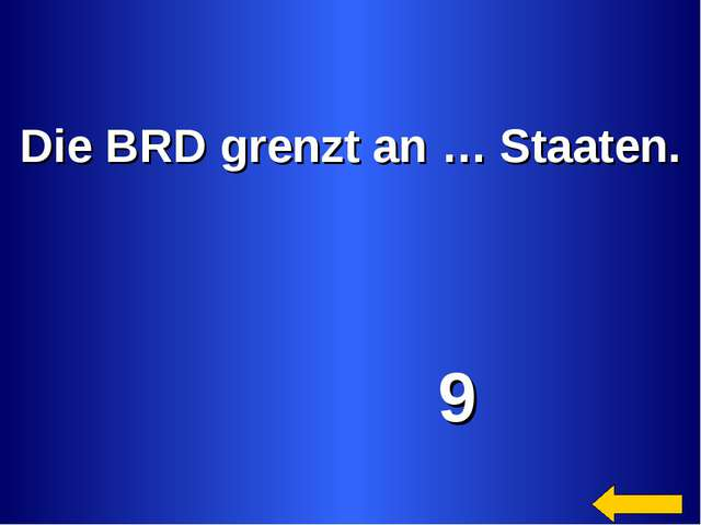 Die BRD grenzt an … Staaten. 9