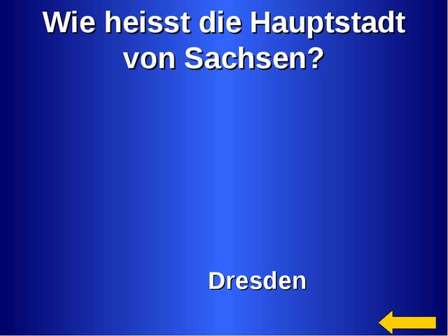 Wie heisst die Hauptstadt von Sachsen? Dresden