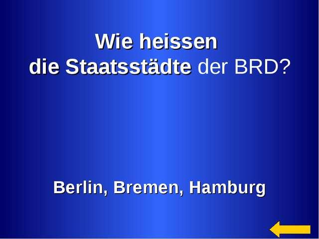 Wie heissen die Staatsstädte der BRD? Berlin, Bremen, Hamburg
