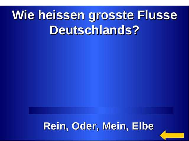 Wie heissen grosste Flusse Deutschlands? Rein, Oder, Mein, Elbe