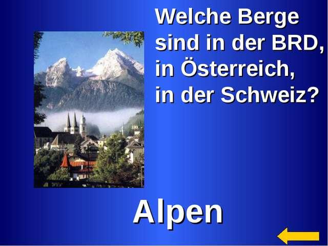 Welche Berge sind in der BRD, in Österreich, in der Schweiz? Alpen