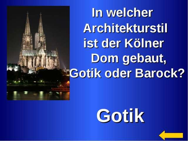 In welcher Architekturstil ist der Kölner Dom gebaut, Gotik oder Barock? Gotik