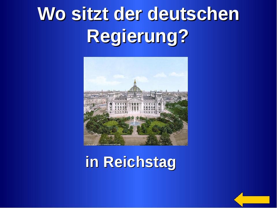 Wo sitzt der deutschen Regierung? in Reichstag