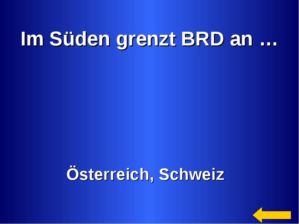 Im Süden grenzt BRD an … Österreich, Schweiz