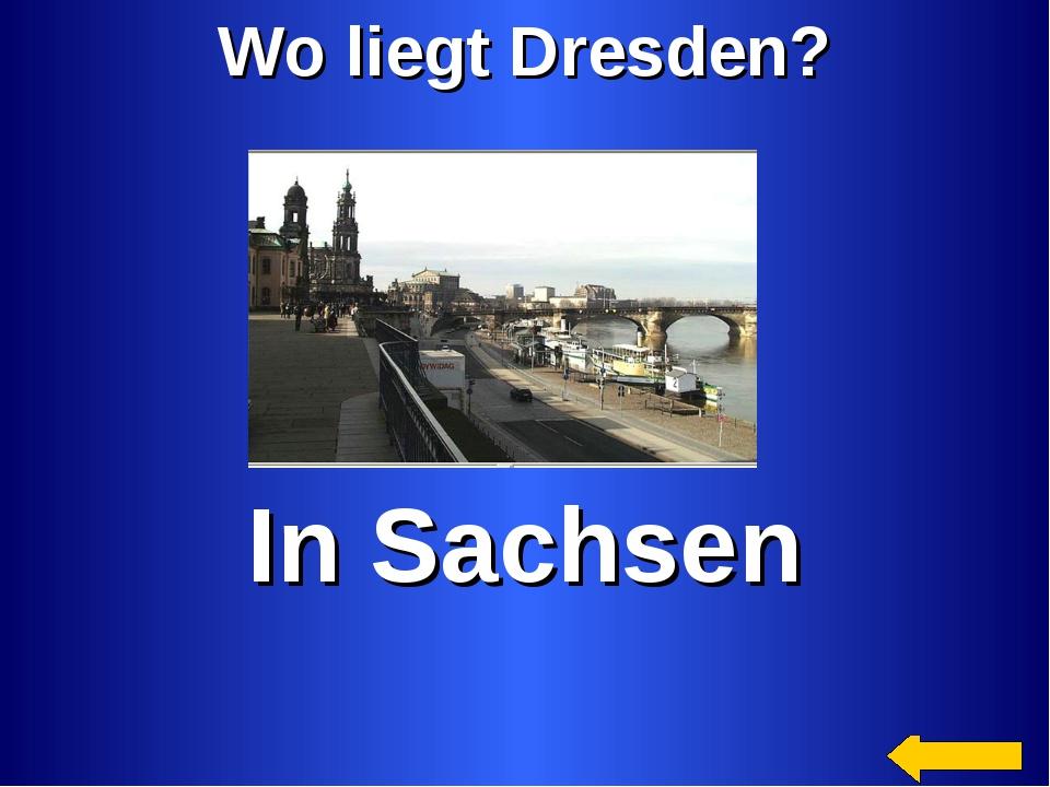 Wo liegt Dresden? In Sachsen