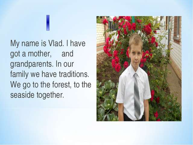 My name is Vlad. I have got a mother, and grandparents. In our family we have...