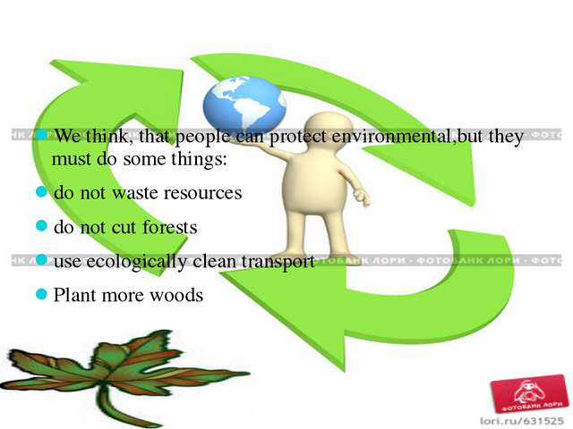 We think, that people can protect environmental,but they must do some things...