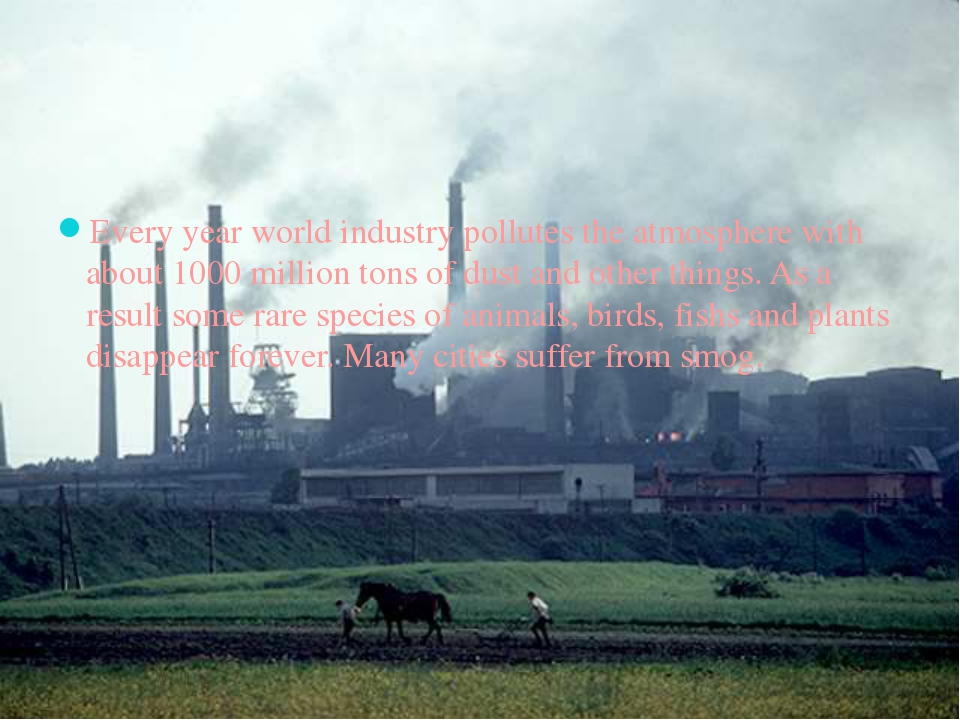 Every year world industry pollutes the atmosphere with about 1000 million to...