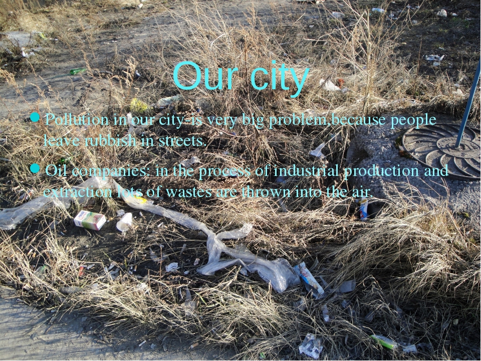 Our city Pollution in our city-is very big problem,because people leave rubbi...