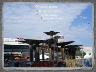 Der Alexanderplatz hat seinen Namen zu Ehren des russischen Zaren Alexander d