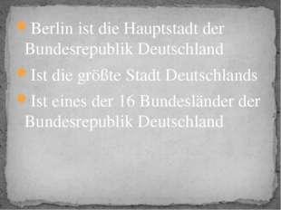 Berlin ist die Hauptstadt der Bundesrepublik Deutschland Ist die größte Stadt