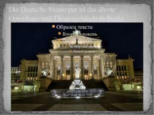 Die Deutsche Staatsoper ist das älteste Opernhaus und Theatergebäude in Berlin