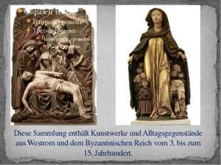 Diese Sammlung enthält Kunstwerke und Alltagsgegenstände aus Westrom und dem