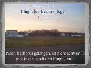 Nach Berlin zu gelangen, ist nicht schwer. Es gibt in der Stadt drei Flughäfe
