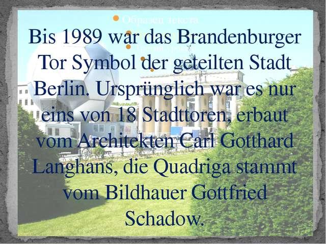 Bis 1989 war das Brandenburger Tor Symbol der geteilten Stadt Berlin. Ursprün...