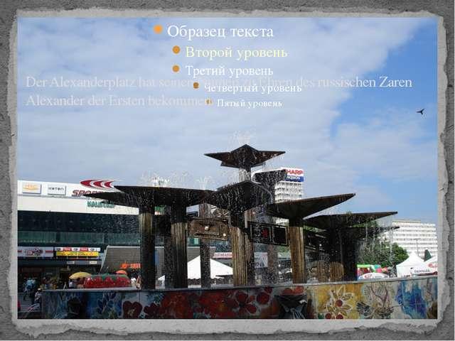 Der Alexanderplatz hat seinen Namen zu Ehren des russischen Zaren Alexander d...