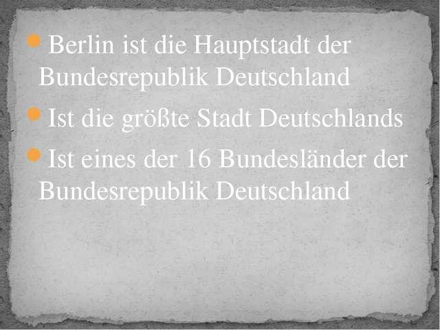 Berlin ist die Hauptstadt der Bundesrepublik Deutschland Ist die größte Stadt...