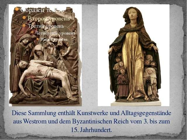 Diese Sammlung enthält Kunstwerke und Alltagsgegenstände aus Westrom und dem...