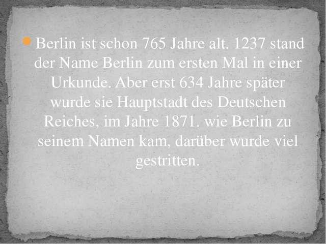 Berlin ist schon 765 Jahre alt. 1237 stand der Name Berlin zum ersten Mal in...