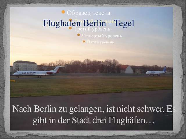 Nach Berlin zu gelangen, ist nicht schwer. Es gibt in der Stadt drei Flughäfe...