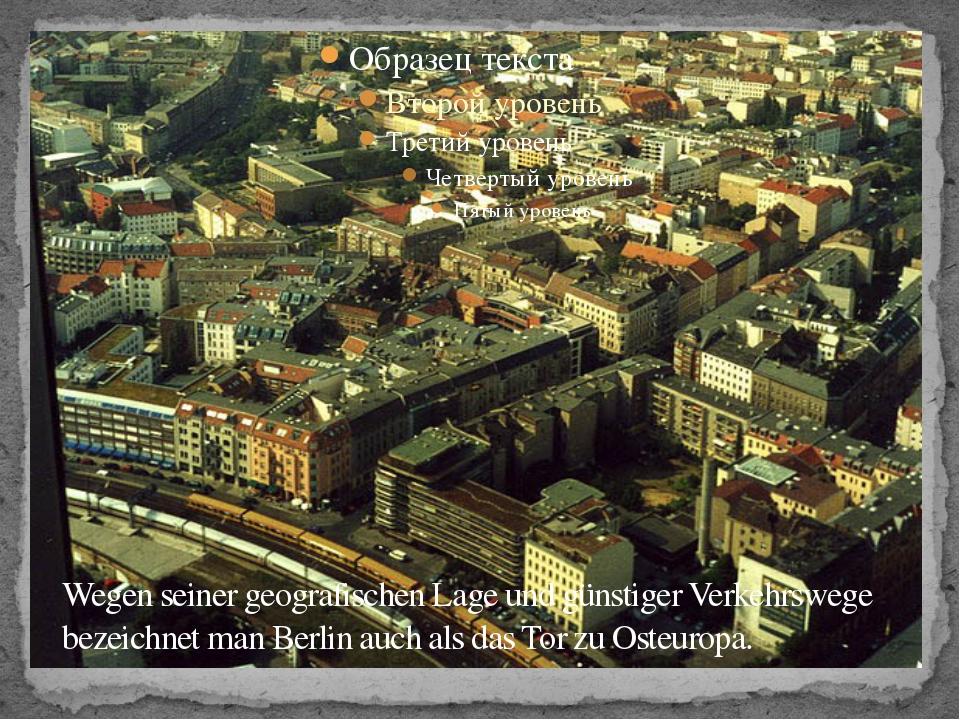 Wegen seiner geografischen Lage und günstiger Verkehrswege bezeichnet man Ber...