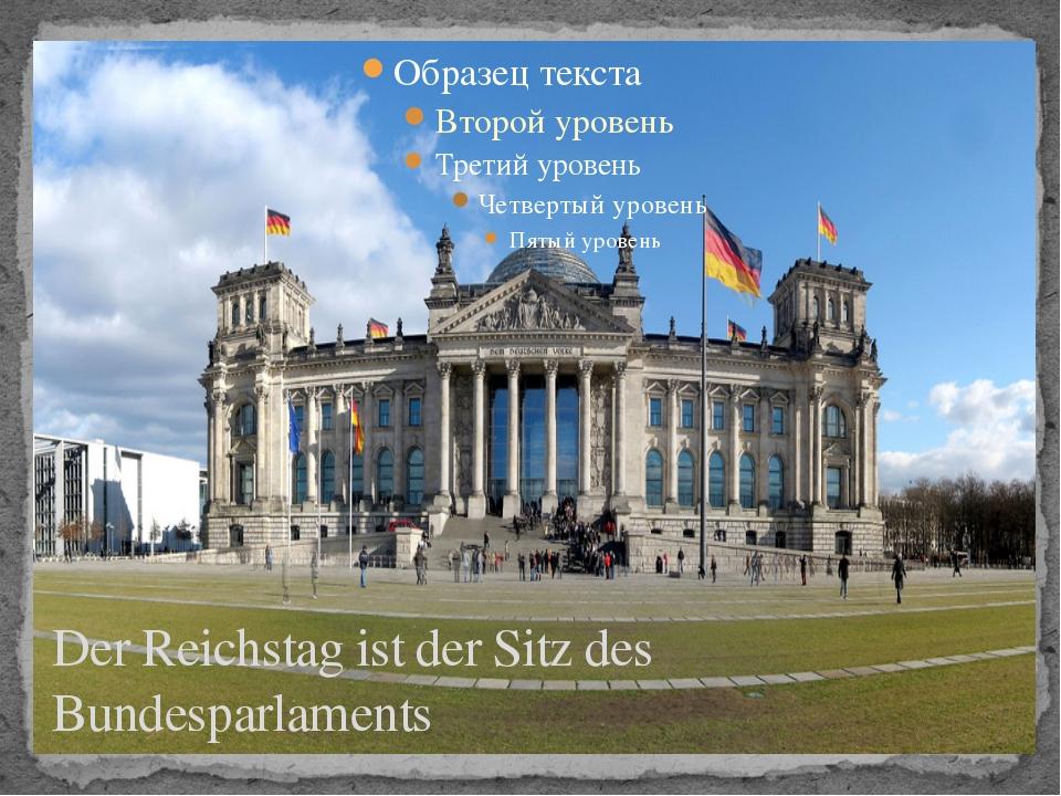 Der Reichstag ist der Sitz des Bundesparlaments
