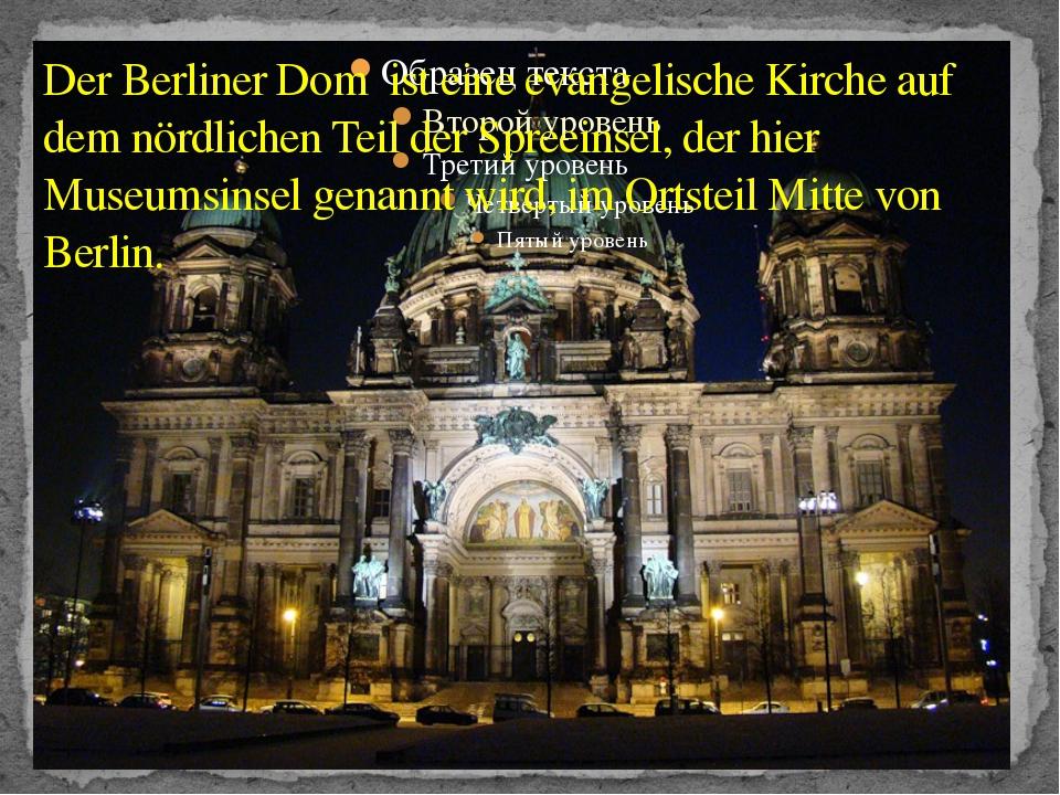 Der Berliner Dom ist eine evangelische Kirche auf dem nördlichen Teil der Spr...