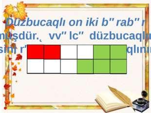Düzbucaqlı on iki bərabər hissəyə bölünmüşdür.Əvvəlcə düzbucaqlının iki hissə