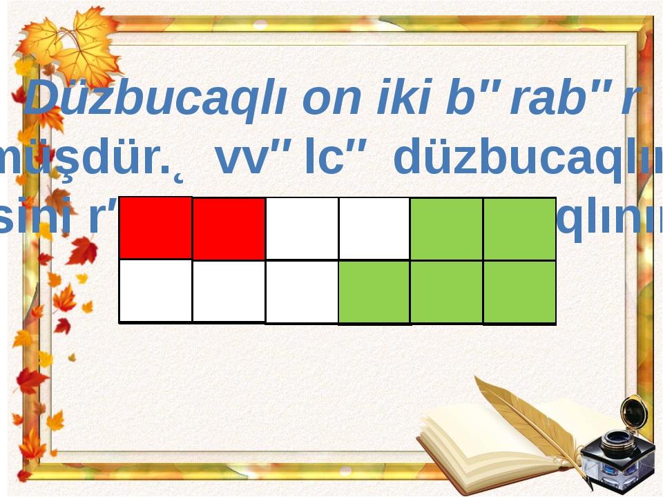 Düzbucaqlı on iki bərabər hissəyə bölünmüşdür.Əvvəlcə düzbucaqlının iki hissə...