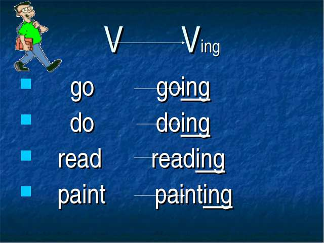 V Ving go going do doing read reading paint painting
