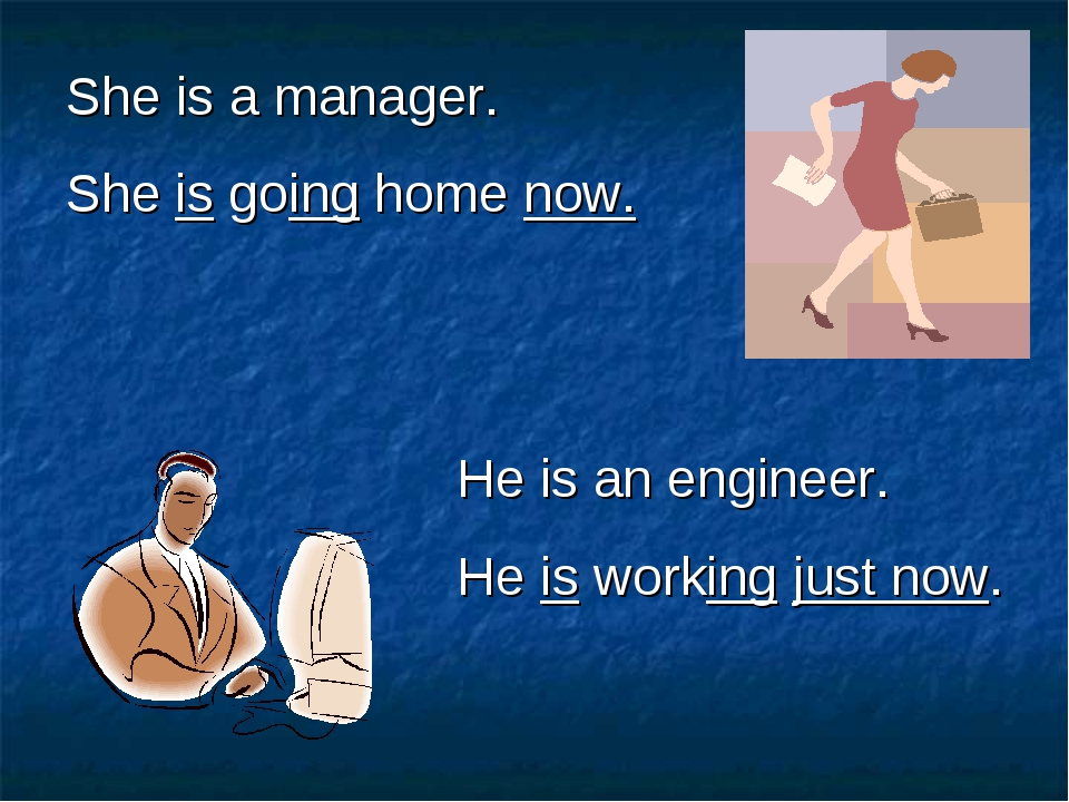 She is a manager. She is going home now. He is an engineer. He is working jus...