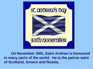 On November 30th, Saint Andrew is honoured in many parts of the world.  He i