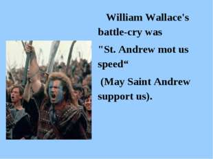 "William Wallace's battle-cry was ""St. Andrew mot us speed"" (May Saint Andrew"