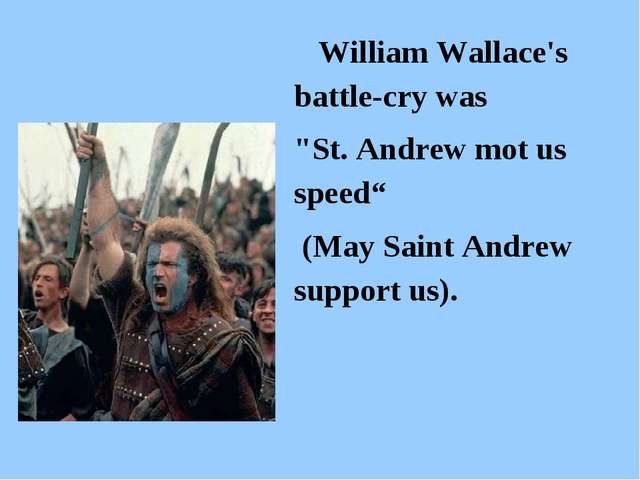"William Wallace's battle-cry was ""St. Andrew mot us speed"" (May Saint Andrew..."