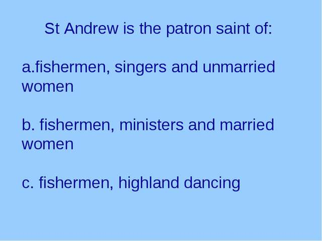 St Andrew is the patron saint of: fishermen, singers and unmarried women b....