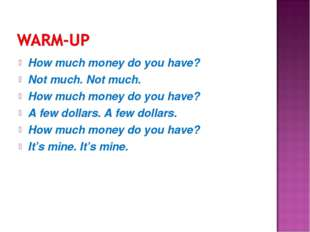 How much money do you have? Not much. Not much. How much money do you have? A
