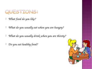 What food do you like? What do you usually eat when you are hungry? What do y