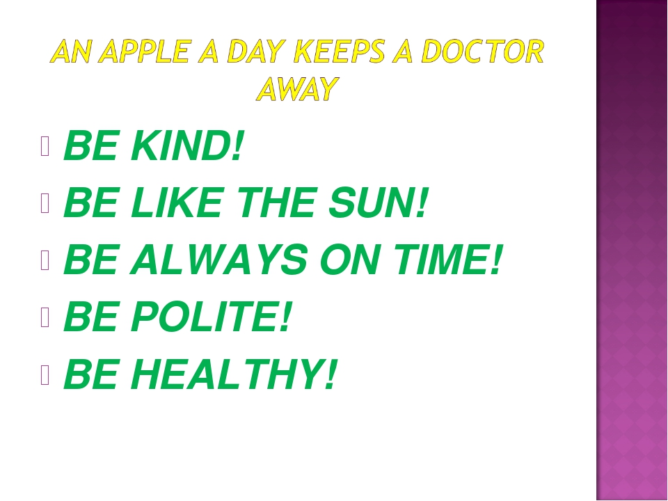 BE KIND! BE LIKE THE SUN! BE ALWAYS ON TIME! BE POLITE! BE HEALTHY!
