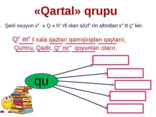 «Qartal» qrupu Şeiri oxuyun və « Q « hərfi olan sözlərin altından xətt çəkin.