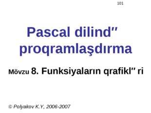 Pascal dilində proqramlaşdırma Mövzu 8. Funksiyaların qrafikləri © Polyakov K