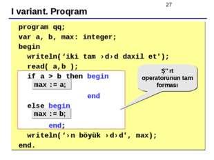 I variant. Proqram  max := a; max := b; Şərt operatorunun tam forması progr