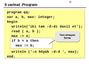 II varinat .Proqram 	 	program qq; 	var a, b, max: integer; 	begin writeln('i